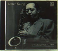 Lester Young in Washington D.c. 1956 Vol