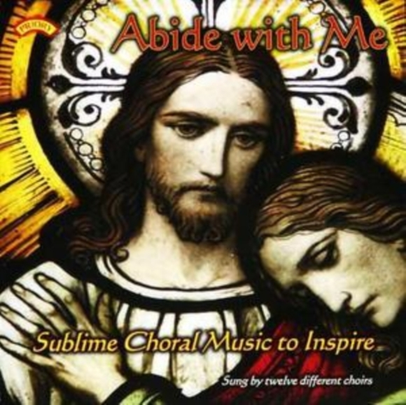 Abide With Me - Sublime Choral Music to