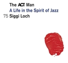 The ACT Man - A Life in the Spirit of Ja