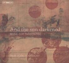 And the Sun Darkened: Music for Passiont