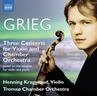 Grieg: Three Concerti for Violin and Cha