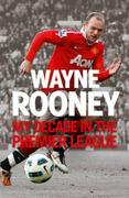 Wayne Rooney: My Decade in the Premier L