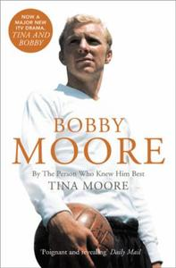 Bobby Moore: By the Person Who Knew Him Best (Text On