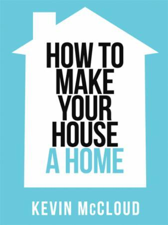Kevin McCloud's How to Make Your House a
