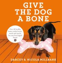 Give the Dog a Bone: Over 40 healthy home-cooked treats, meal