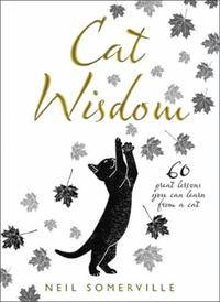 Cat Wisdom: 60 great lessons you can learn from a ca