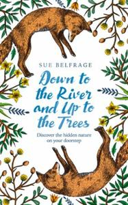 Down to the River and Up to the Trees: Discover the hidden nature on your doors