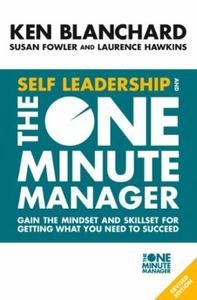 Self Leadership and the One Minute Manag: Gain the mindset and skillset for gettin