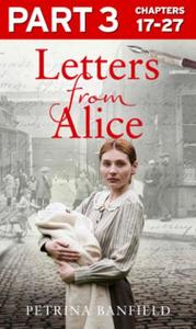 Letters from Alice: Part 3 of 3: A tale of hardship and hope. A search fo