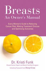 Breasts: An Owner's Manual: Every Woman's Guide t