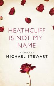 Heathcliff Is Not My Name: A Story from the collection, I Am Heathc