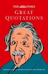 The Times Great Quotations: Famous quotes to inform, motivate and in