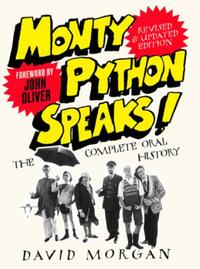 Monty Python Speaks! Revised and Updated: The Complete Oral History