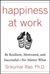 Happiness at Work: Be Resilient, Motivat