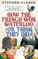 How the French Won Waterloo - or Think T