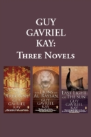 Guy Gavriel Kay: Three Novels