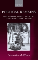 Poetical Remains: Poets' Graves, Bodies,