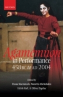 Agamemnon in Performance 458 BC to AD 20