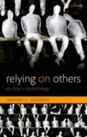 Relying on Others: An Essay in Epistemol