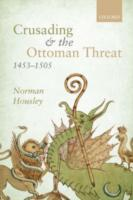 Crusading and the Ottoman Threat, 1453-1