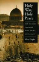 Holy War, Holy Peace: How Religion Can B