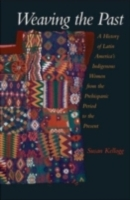 Weaving the Past: A History of Latin Ame