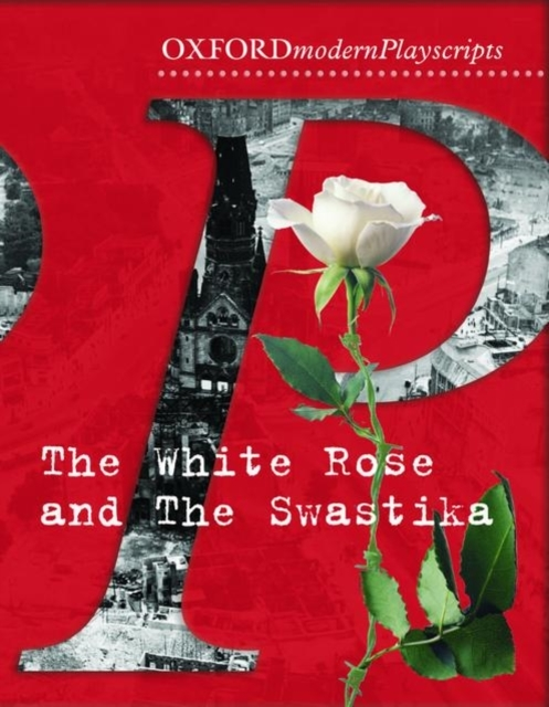 Oxford Playscripts: The White Rose and t