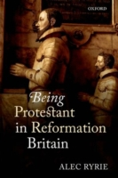 Being Protestant in Reformation Britain