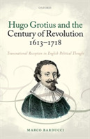 Hugo Grotius and the Century of Revoluti