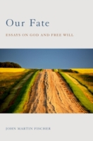 Our Fate: Essays on God and Free Will