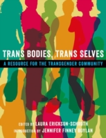 Trans Bodies, Trans Selves: A Resource f