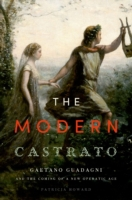 Modern Castrato: Gaetano Guadagni and th