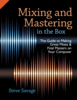 Mixing and Mastering in the Box: The Gui