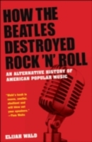 How the Beatles Destroyed Rock 'n' Roll: