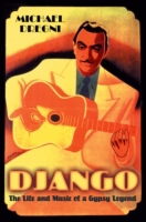 Django: The Life and Music of a Gypsy Le