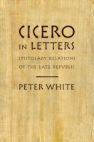 Cicero in Letters: Epistolary Relations