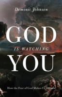 God Is Watching You: How the Fear of God