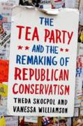 TEA PARTY & THE REMAKING OF REPUBLICAN