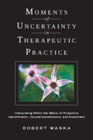 Moments of Uncertainty in Therapeutic Pr