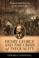 Henry George and the Crisis of Inequalit