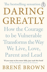 Daring Greatly : How the Courage to Be V