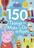 Peppa Pig: 150 Things to Make and Do wit