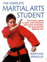 COMPLETE MARTIAL ARTS STUDENT: The Master Guide To Basic And Advanced S