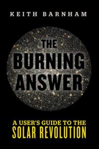 The Burning Answer: A User's Guide to the Solar Revolution