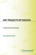 Art Projects by Design: A Guide for the