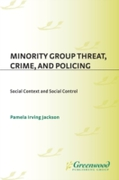 Minority Group Threat, Crime, and Polici