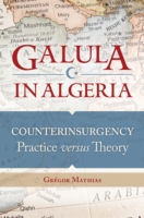 Galula in Algeria: Counterinsurgency Pra