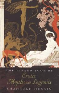 The Virago Book Of Erotic Myths And Lege