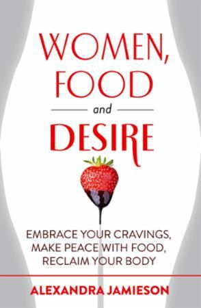 Bilde av Women, Food And Desire: Embrace Your Cravings, Make Peace With F