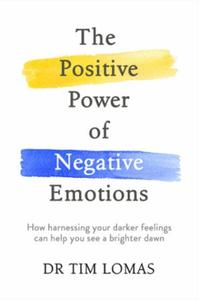 The Positive Power of Negative Emotions: How harnessing your darker feelings can